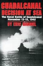 Guadalcanal: Decision At Sea ebook by Eric Hammel