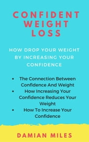 Confident Weight Loss ebook by Damian Miles