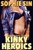 Kinky Heroics (M/F: Erotica Action, Heroes, Large Breasts) ebook by Sophie Sin