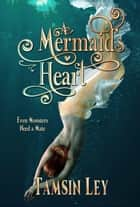A Mermaid's Heart - Mates for Monsters, #3 ebook by Tamsin Ley