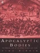 Apocalyptic Bodies - The Biblical End of the World in Text and Image ebook by Tina Pippin