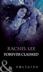 Forever Claimed (Mills & Boon Nocturne) (The Claiming, Book 3) ebook by Rachel Lee