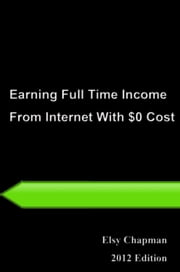 24 Hours Learning Series: Earning Full Time Income From Internet With $0 Cost ebook by Elsy Chapman