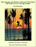 The Legends and Myths of Hawaii: The Fables and Folk-lore of a Strange People eBook by David Kalakaua