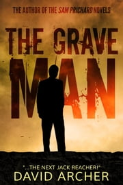 The Grave Man - A Sam Prichard Mystery - A Sam Prichard Novel, #1 ebook by David Archer