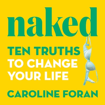 Naked - Ten Truths To Change Your Life audiobook by Caroline Foran