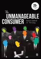 The Unmanageable Consumer ebook by Professor Tim Lang, Professor Yiannis Gabriel
