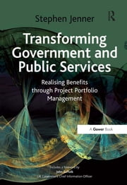 Transforming Government and Public Services - Realising Benefits through Project Portfolio Management ebook by Stephen Jenner