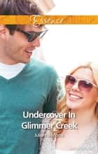 Undercover In Glimmer Creek ebook by