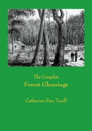 The Complete Forest Gleanings ebook by Catharine Parr Traill, Paul Allen, Paul Allen