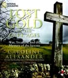 Lost Gold of the Dark Ages - War, Treasure, and the Mystery of the Saxons ebook by Caroline Alexander, Kevin Leahy