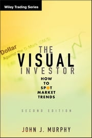 The Visual Investor - How to Spot Market Trends ebook by John J. Murphy