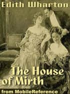 The House Of Mirth. Illustrated (Mobi Classics) ebook by Edith Wharton