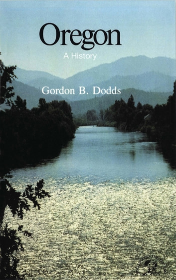 Oregon: A History ebook by Gordon B. Dodds