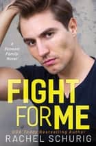 Fight For Me - A Ransom Family Novel ebook by Rachel Schurig