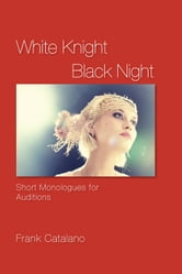 White Knight Black Night - Short Monologues for Auditions ebook by Frank Catalano