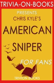 American Sniper: An Autobiography by Chris Kyle (Trivia-On-Books) ebook by Trivion Books