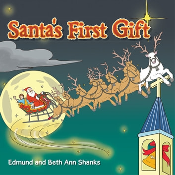 Santa'S First Gift ebook by Edmund and Beth Ann Shanks Edmund