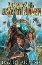 Lords of the Seventh Swarm - Book 3 of The Golden Queen Series ebook by David Farland