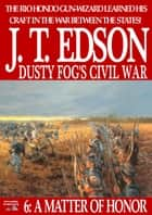 Dusty Fog's Civil War 6: A Matter of Honor ebook by J.T. Edson