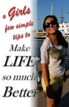 a Girls few simple tips to make life so much Better ebook by Kiki Medina