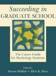 Succeeding in Graduate School - The Career Guide for Psychology Students ebook by Steven Walfish,Allen K. Hess