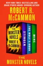 The Monster Novels - Stinger, The Wolf's Hour, and Mine ebook by Robert R. McCammon