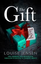 The Gift - The gripping psychological thriller everyone is talking about ebooks by Louise Jensen