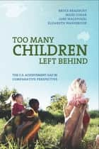 Too Many Children Left Behind - The U.S. Achievement Gap in Comparative Perspective ebook by Bruce Bradbury, Miles Corak, Jane Waldfogel,...
