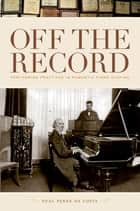 Off the Record - Performing Practices in Romantic Piano Playing ebook by Neal Peres da Costa