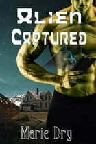 Alien Captured ebook by Marie Dry
