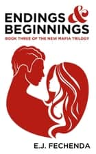 Endings & Beginnings - The New Mafia Trilogy, #3 ebook by E.J. Fechenda