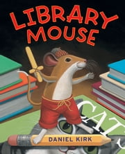 Library Mouse ebook by Daniel Kirk