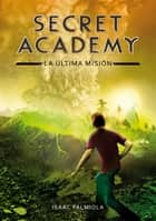 La última misión (Secret Academy 5) eBook by Isaac Palmiola