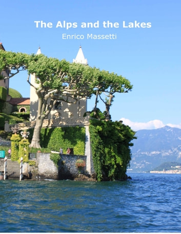 The Alps and the Lakes ebook by Enrico Massetti