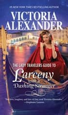 The Lady Travellers Guide To Larceny With A Dashing Stranger ebook by Victoria Alexander