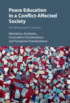 Peace Education in a Conflict-Affected Society - An Ethnographic Journey ebook by Michalinos Zembylas, Constadina Charalambous, Panayiota Charalambous
