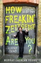 How Freakin' Zeitgeist Are You? ebook by Murray Lachlan Young