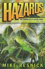Hazards: The Chronicles of Lucifer Jones 1934-1938 ebook by Mike Resnick