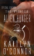 The Visitor: Alien Hunger Special Edition ebook by Kaitlyn O'Connor