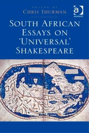 South African Essays on 'Universal' Shakespeare ebook by Dr Chris Thurman
