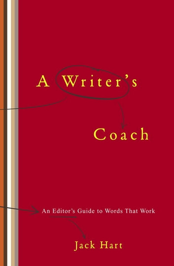 A Writer's Coach - An Editor's Guide to Words That Work ebook by Jack R. Hart