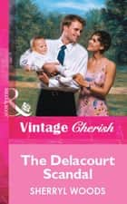 The Delacourt Scandal (Mills & Boon Vintage Cherish) ebook by Sherryl Woods