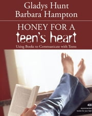 Honey for a Teen's Heart - Using Books to Communicate with Teens ebook by Gladys Hunt,Barbara Hampton