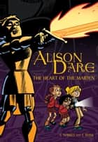 Alison Dare, The Heart of the Maiden ebook by J. Torres, J. Bone