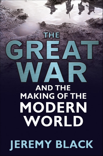 The Great War and the Making of the Modern World ebook by Jeremy Black