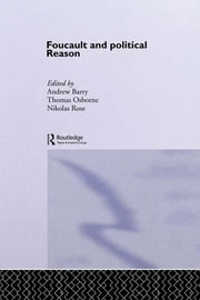 Foucault And Political Reason - Liberalism, Neo-Liberalism And The Rationalities Of Government ebook by Andrew Barry,Thomas Osborne,Nikolas Rose
