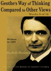 Goethe's Way of Thinking Compared to Other Views: Works 9 of 16 ebook by Rudolf Steiner