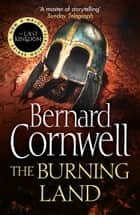 The Burning Land (The Last Kingdom Series, Book 5) ebook by Bernard Cornwell