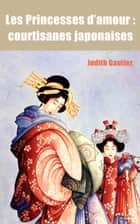 Les Princesses d'Amour : courtisanes japonaises ebook by Judith Gautier